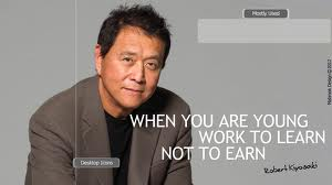 Robert T Kiyosaki When You Are Young Work to Learn not to Earn - Finansialku - Orang Kaya Tidak Bekerja untuk Uang tetapi
