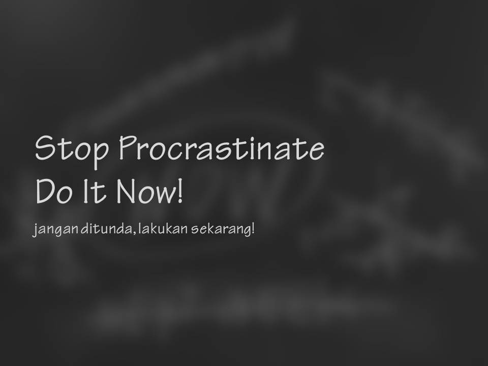 Stop Procrastinate, Do It Now - Perencana Keuangan Independen Finansialku