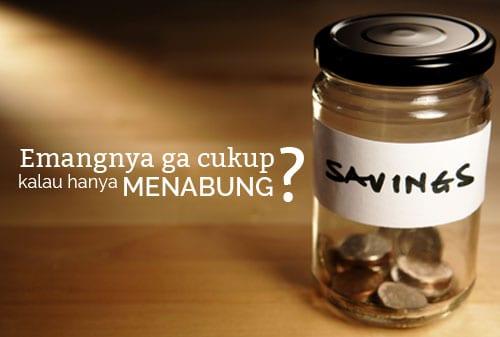 Emang Ga Cukup Kalau Hanya Menabung - Perencana Keuangan Independen Finansialku