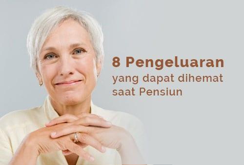 8 Pengeluaran yang Dapat Dihemat Saat Memasuki Masa Pensiun - Finansialku