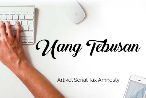 Bagaimana Cara Membayar dan Melaporkan Uang Tebusan pada Tax Amnesty - Perencana Keuangan Independen Finansialku