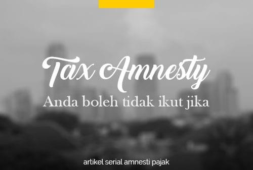 Ketentuan Baru TA Anda Boleh Tidak Ikut Amnesti Pajak Jika 1 - Finansialku