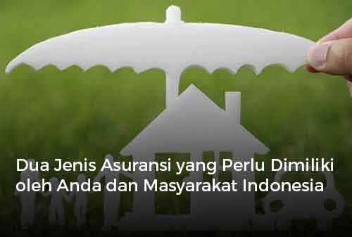 Dua Jenis Asuransi yang Perlu Dimiliki oleh Anda dan Masyarakat Indonesia Cover - Finansialku