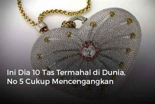 Ini Dia 10 Tas Termahal di Dunia, No 5 Cukup Mencengangkan