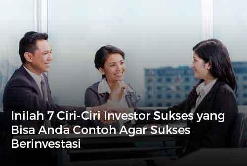 Inilah 7 Ciri-Ciri Investor Sukses yang Bisa Anda Contoh Agar Sukses Berinvestasi