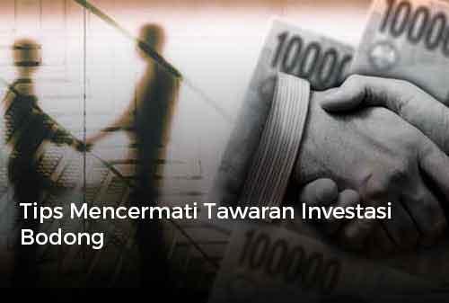Tips Mencermati Tawaran Investasi Bodong