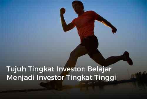 Tujuh Tingkat Investor Belajar Menjadi Investor Tingkat Tinggi