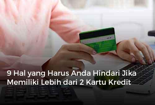 9 Hal yang Harus Anda Hindari Jika Memiliki Lebih dari 2 Kartu Kredit