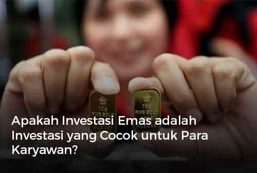 Apakah Investasi Emas adalah Investasi yang Cocok untuk Para Karyawan