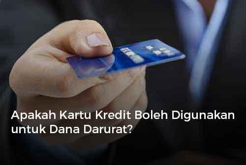 Apakah Kartu Kredit Boleh Digunakan untuk Dana Darurat ?
