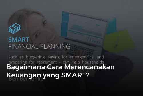 Bagaimana Cara Merencanakan Keuangan yang SMART?