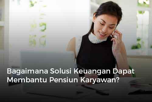 Bagaimana Solusi Keuangan Dapat Membantu Pensiun Karyawan?