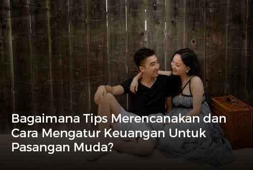 Bagaimana Tips Merencanakan dan Cara Mengatur Keuangan Untuk Pasangan Muda?