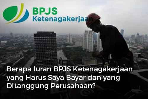 Berapa Iuran BPJS Ketenagakerjaan yang Harus Saya Bayar dan yang Ditanggung Perusahaan