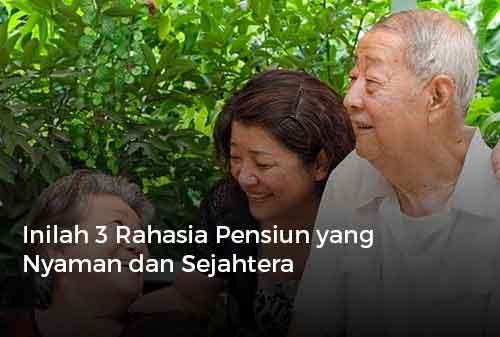 Inilah 3 Rahasia Pensiun yang Nyaman dan Sejahtera Cover - Finansialku