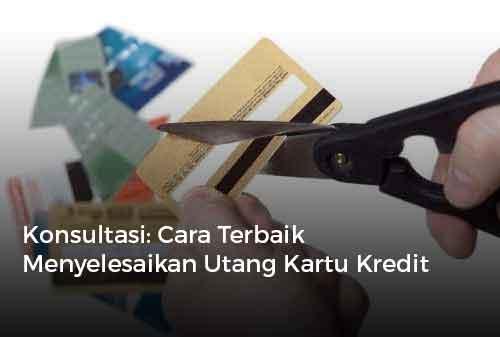 Konsultasi Cara Terbaik Menyelesaikan Utang Kartu Kredit