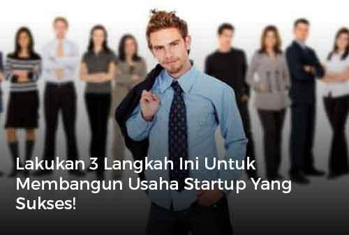 Lakukan 3 Langkah Ini Untuk Membangun Usaha Startup Yang Sukses Finansialku Carrousel