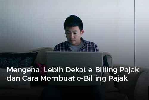 Mengenal Lebih Dekat e-Billing Pajak dan Cara Membuat e-Billing Pajak