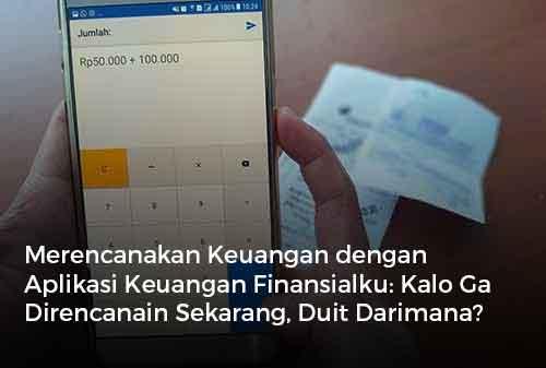 Merencanakan Keuangan dengan Aplikasi Keuangan Finansialku Kalo Ga Direncanain Sekarang, Duit Darimana
