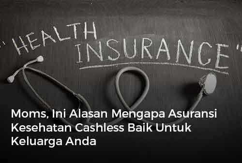 Moms, Ini Alasan Mengapa Asuransi Kesehatan Cashless Baik Untuk Keluarga Anda - Cover - Finansialku