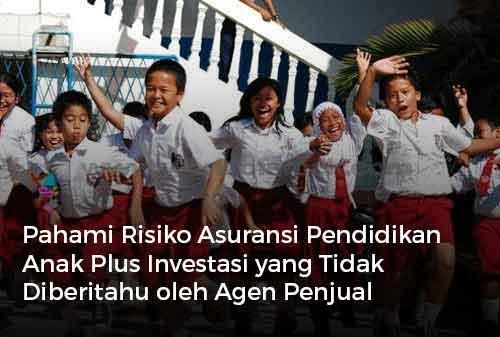Pahami Risiko Asuransi Pendidikan Anak Plus Investasi yang Tidak Diberitahu oleh Agen Penjual