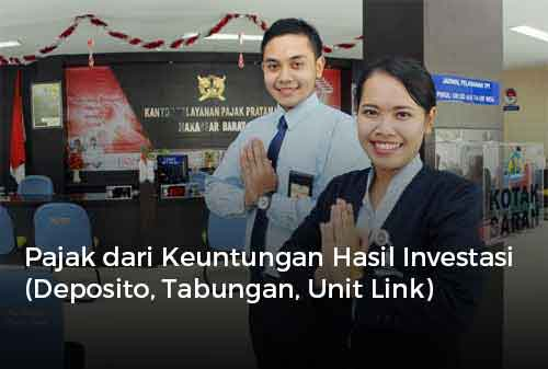Pajak dari Keuntungan Hasil Investasi (Deposito, Tabungan, Unit Link)