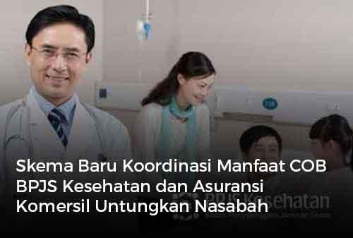 Skema Baru Koordinasi Manfaat COB BPJS Kesehatan dan Asuransi Komersil Untungkan Nasabah