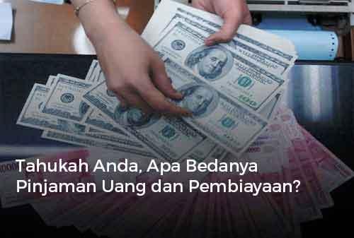 Tahukah Anda, Apa Bedanya Pinjaman Uang dan Pembiayaan