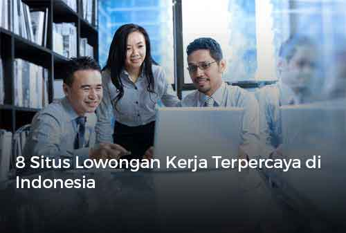 8 Situs Lowongan Kerja Terpercaya di Indonesia