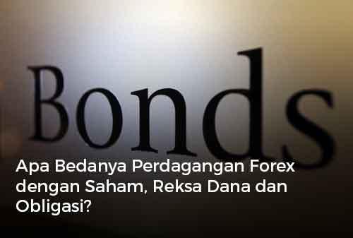 Apa Bedanya Perdagangan Forex dengan Saham, Reksa Dana dan Obligasi