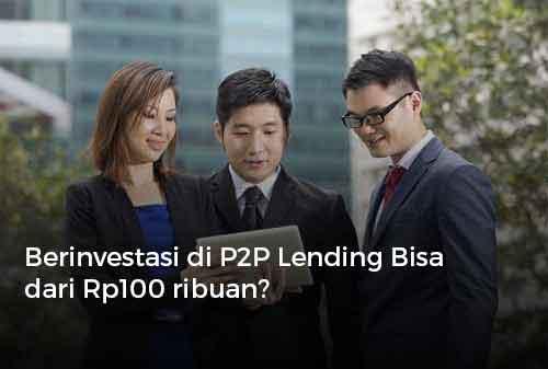 Berinvestasi di P2P Lending Bisa dari Rp100 ribuan