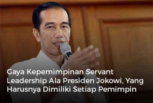 Gaya Kepemimpinan Servant Leadership Ala Presiden Jokowi, Yang Harusnya Dimiliki Setiap Pemimpin Perusahaan