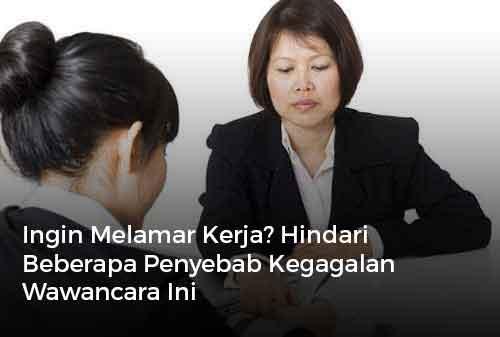 Ingin Melamar Kerja Hindari Beberapa Penyebab Kegagalan Wawancara Ini Finansialku (PK)