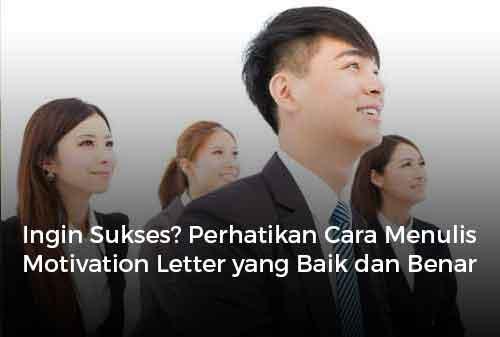Ingin Sukses? Perhatikan Cara Menulis Motivation Letter yang Baik dan Benar