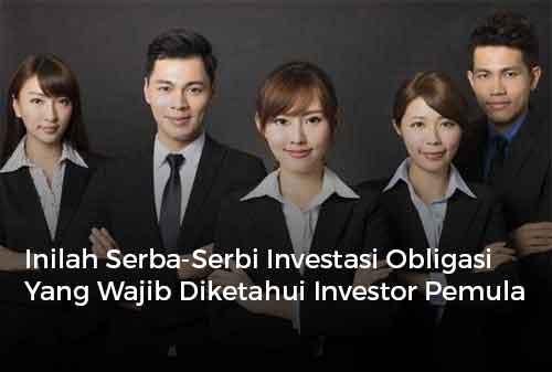 Inilah Serba-Serbi Investasi Obligasi Yang Wajib Diketahui Investor Pemula