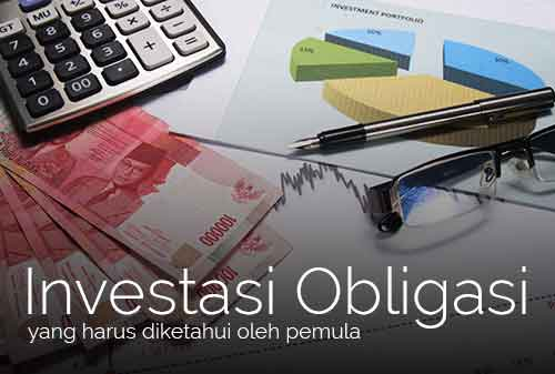 Investasi Obligasi, Apa Saja Keuntungannya dan Bagaimana Cara Membelinya