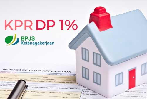 Kabar Gembira BPJS Ketenagakerjaan KPR DP 1 Persen. Apa Syaratnya 02 - Finansialku