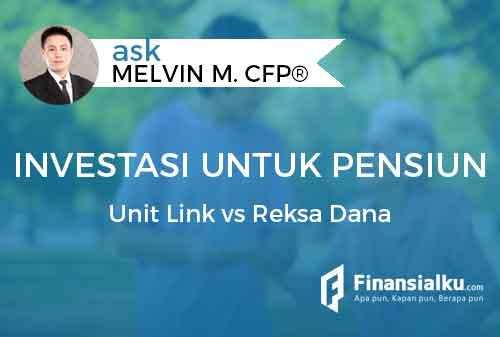 Mana yang Lebih Menguntungkan Investasi di Unitlink atau Reksa Dana untuk Pensiun Nanti - Finansialku