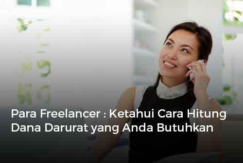 Para Freelancer Ketahui Cara Hitung Dana Darurat yang Anda Butuhkan