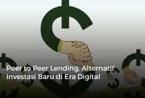 Peer to Peer Lending, Alternatif Investasi Baru di Era Digital
