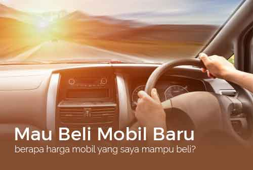 Beli Mobil Baru, Harga Berapa yang Saya Sanggup - Finansialku