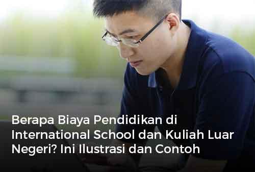 Berapa Biaya Pendidikan di International School dan Kuliah Luar Negeri Ini Ilustrasi dan Contoh Perencanaan Keuangan?
