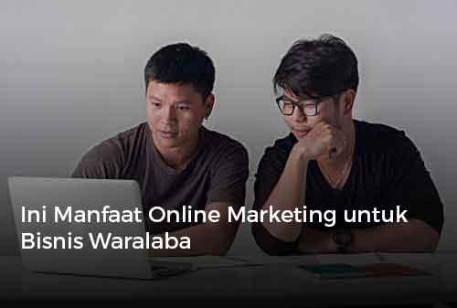 Ini Manfaat Online Marketing untuk Bisnis Waralaba