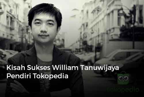 Kisah Sukses William Tanuwijaya Pendiri Tokopedia