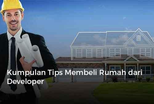 Kumpulan Tips Membeli Rumah dari Developer