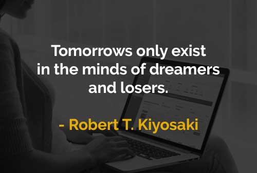 Kata-kata Motivasi Robert T. Kiyosaki Besok = Pikiran Pemimpi dan Pecundang - Finansialku