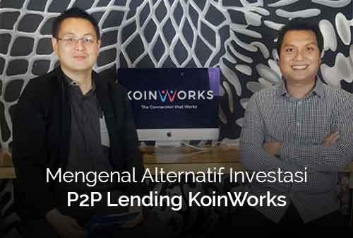 Ternyata! Investasi Koinworks Peer to Peer Lending, Begini Cara Kerjanya dan Cara Berinvestasinya - Finansialku
