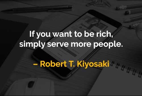 Kata-kata Motivasi Robert T. Kiyosaki Melayani Orang Agar Kaya - Finansialku