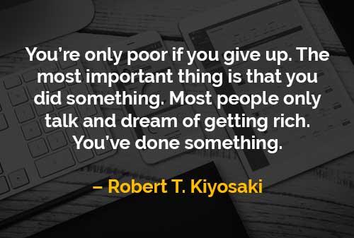 Kata-kata Motivasi Robert T. Kiyosaki Menyerah Akan Menjadi Miskin - Finansialku