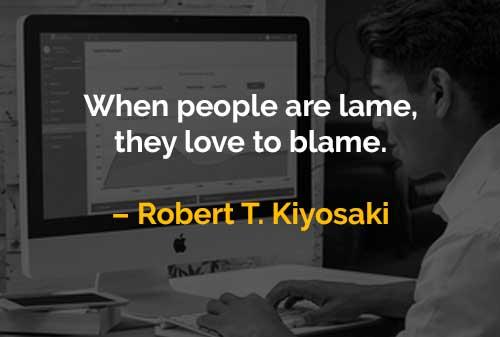 Kata-kata Motivasi Robert T. Kiyosaki Orang Lemah Suka Disalahkan - Finansialku